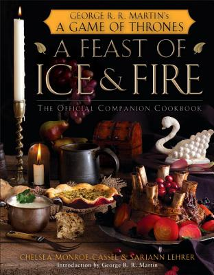 A Feast of Ice and Fire By Monroe-cassel, Chelsea/ Lehrer, Sariann/ Martin, George R. R. (FRW)