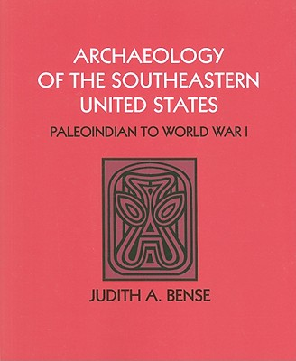 Archaeology of the Southeastern United States By Bense, Judith A.